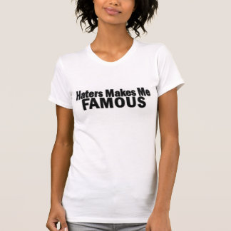 Haters Makes Me Famous Tshirts