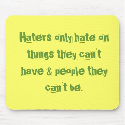 Haters only hate on things they can't have & pe... mouse pad