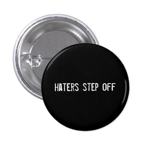 haters step off pinback buttons