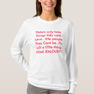 Haterz only hAte Things thEy caNt hAve.. T-Shirt