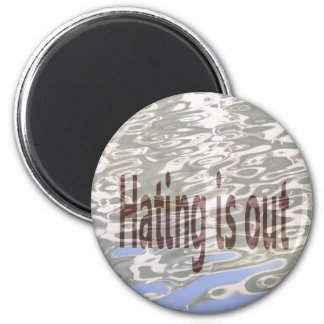 Hating is Out Magnets