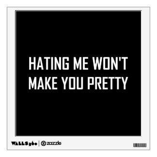 Hating Me Will Not Make You Pretty Funny Wall Decal