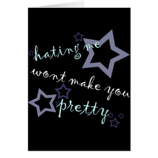 hating me wont make you pretty card