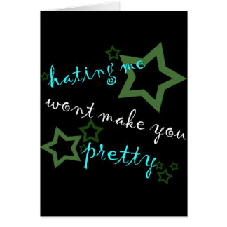hating me wont make you pretty greeting card