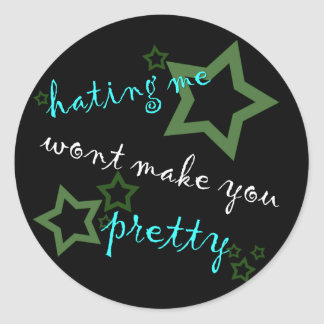 hating me wont make you pretty classic round sticker