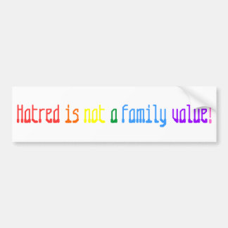 Hatred is not a family value! bumper sticker