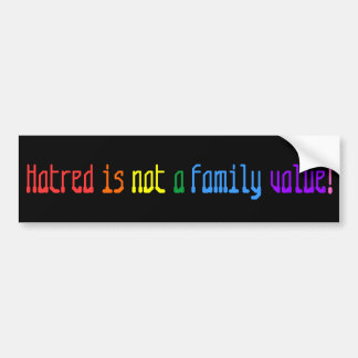 Hatred is not a family value! car bumper sticker