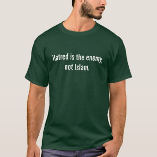 Hatred is the enemy, not Islam. T-Shirt