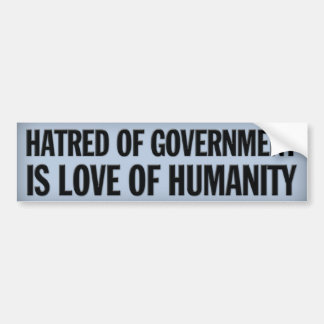 Hatred of Government Bumper Sticker Car Bumper Sticker