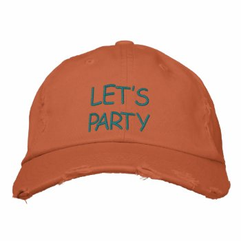Hats Custom  Embroidered Design Let's Party Baseball Cap by creativeconceptss at Zazzle