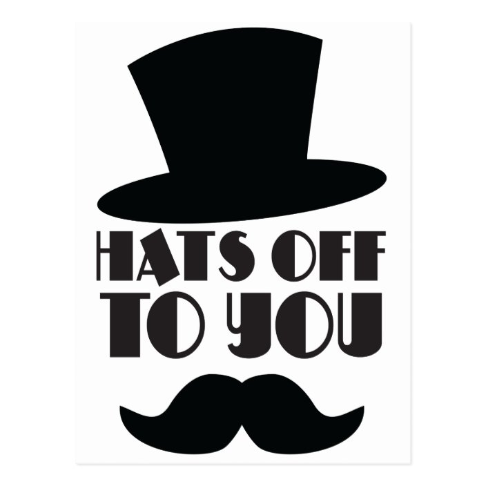 HATS off to you! with Top hat and moustache Postcard | Zazzle.com