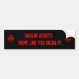 Haulin' Assets - Drive Like You Mean It! Bumper Sticker
