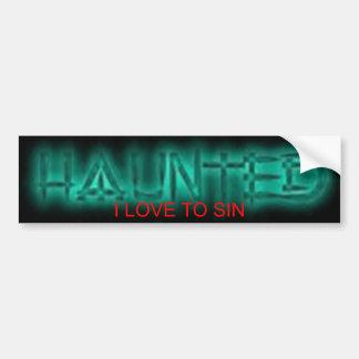HAUNTED-I LOVE TO SIN BUMPERSTICKER. BUMPER STICKER
