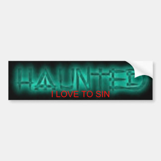 HAUNTED-I LOVE TO SIN BUMPERSTICKER. CAR BUMPER STICKER
