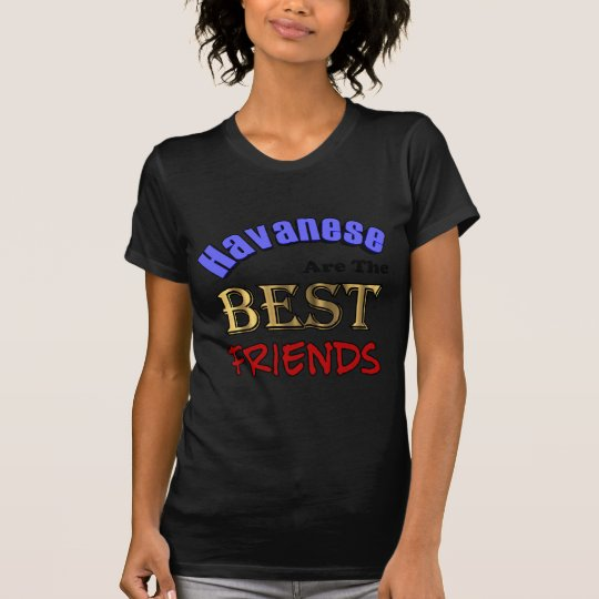 Havaneses Make The Best Friends T-Shirt