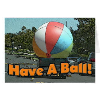 Have A Ball! Greeting Card