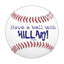 Have a Ball with Hillary! Hillary Clinton for Pres Baseball