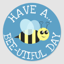Have a Bee Utiful Day Classic Round Sticker