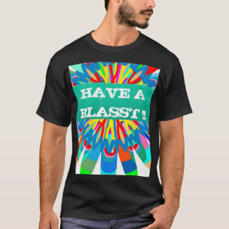 HAVE A BLASST : Editable Text Replace your OWN T-Shirt