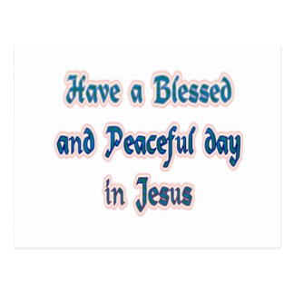 Have a Blessed and Peaceful day in Jesus Postcard