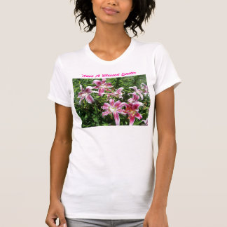 Have A Blessed Easter, Pink Stargazer Lillies T-Shirt