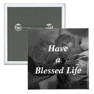"""Have a Blessed Life"" - Roses in B/W [b] Button"