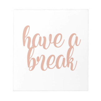 Have a Break Notepad