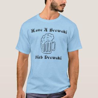 Have A Brewski With Drewski T-Shirt