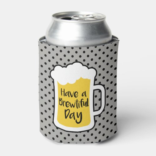 Have a Brewtiful Day Can Cooler