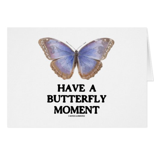Have A Butterfly Moment (Morpho helenor Butterfly) Greeting Card