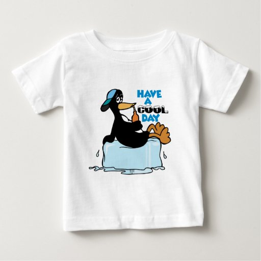 Have A Cool Day Baby T-Shirt