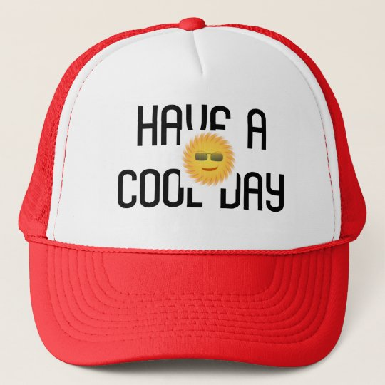 HAVE A COOL DAY TRUCKER HAT