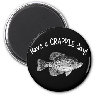 """""""HAVE A CRAPPIE DAY"""" - CRAPPIE FISHING 2 INCH ROUND MAGNET"""