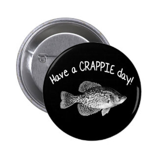 """""""HAVE A CRAPPIE DAY"""" - CRAPPIE FISHING 2 INCH ROUND BUTTON"""