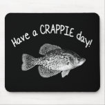 """HAVE A CRAPPIE DAY"" - CRAPPIE FISHING MOUSE PAD"
