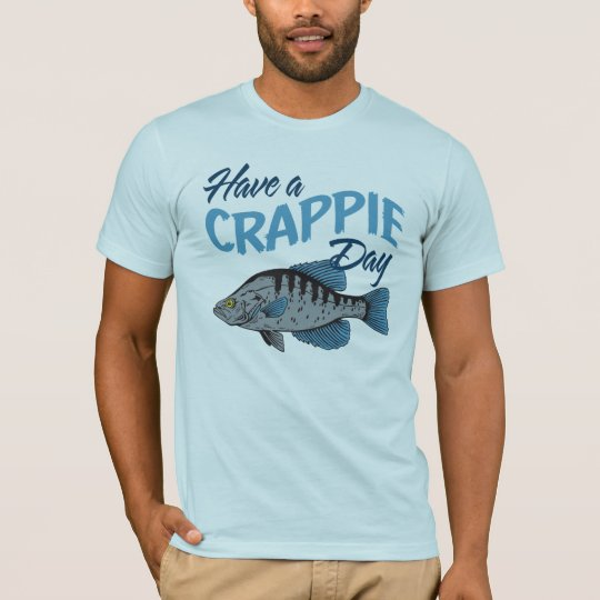 Have A Crappie Fishing Day T-Shirt