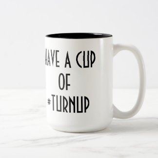 HAVE A CUP OF TURNUP - coffee mug