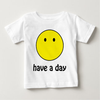 Have A Day! Baby T-Shirt