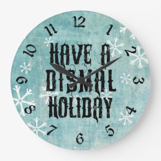 Have A Dismal Holiday Large Clock