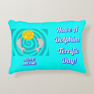 Have A Dolphins Terrific Day Accent Pillow