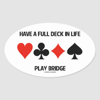 Have A Full Deck In Life Play Bridge (Card Suits) Oval Stickers