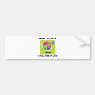 Have A Full Plate Is Always On My Mind Car Bumper Sticker