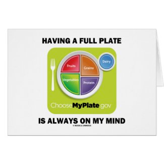 Have A Full Plate Is Always On My Mind Greeting Cards