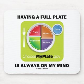 Have A Full Plate Is Always On My Mind Mouse Pads