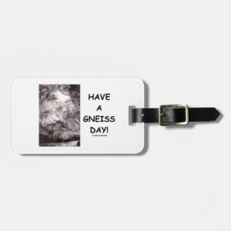 Have A Gneiss Day! (Geology Humor Have A Nice Day) Luggage Tag