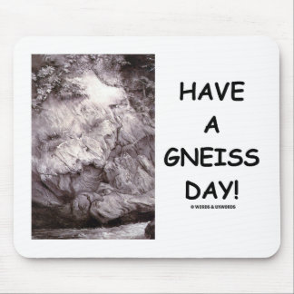 Have A Gneiss Day! (Geology Humor Have A Nice Day) Mouse Pads