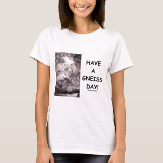 Have A Gneiss Day! (Geology Humor Have A Nice Day) T-Shirt