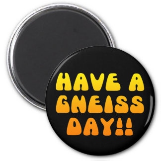 Have A Gneiss Day! Magnet