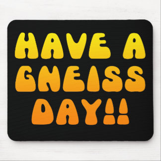Have A Gneiss Day! Mousepad