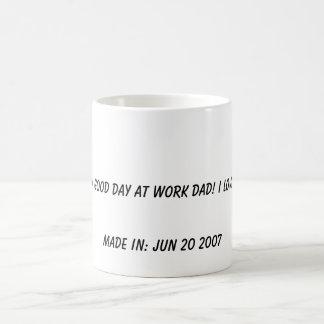 Have a good day at work dad! I love you!!, Made... Magic Mug
